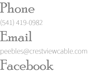 Phone (541) 419-0982 Email peebles@crestviewcable.com Facebook